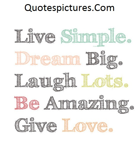 Amazing Quotes - Live Simple Dream Big Be Amazing Give Love