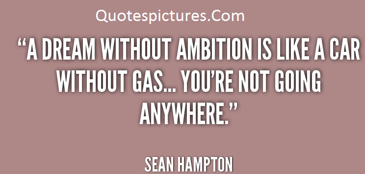 Ambition Quotes - A Dream Without Ambition Like A Car Without Gas By Sean Hampton