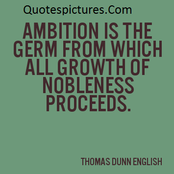 Ambition Quotes - All Growth Of Nobleness Proceeds By thomas Dunn English