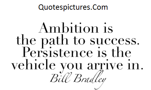 Ambition Quotes - Ambition Is The Path To Sucess By Billy Bradley