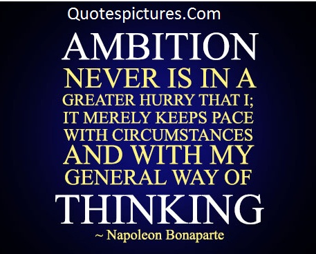 Ambition Quotes - Ambition Never Is In A Greater Hurry By Napoleon Bonaparte