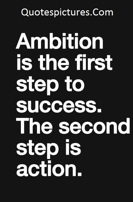 Ambition Quotes - First Step To Success The Second Step Is Action