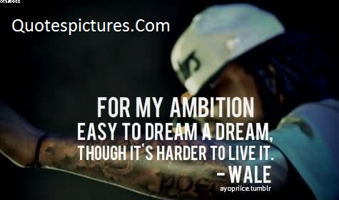 Ambition Quotes - For My Ambition Easy To Dream A Dream By Wale