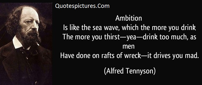 Ambition Quotes - Have A Done On Rafts Of Wreck It Drives You Mad By Alfred Tennyson