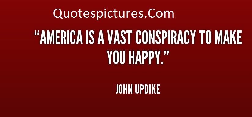 America Quotes - America Is A Vast Conspiracy To Make You Happy By John Updike