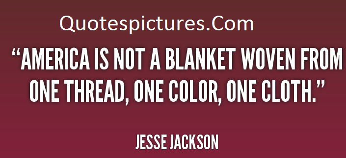 America Quotes - America Is Not A Blanket Woven From One Thread By Jesse Jackson