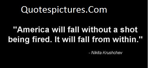 America Quotes - America Will Fall Wiyhout A Shot Being Fired By Nikita Krushchev