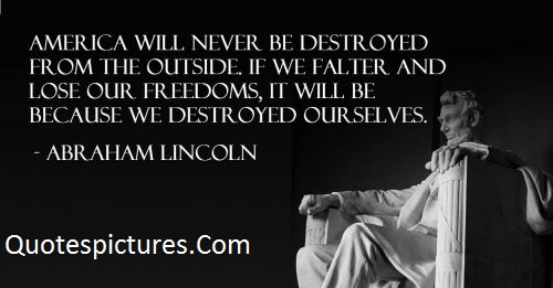America Quotes - America Will Never Be Destroyed From The Outside By Abraham Lincoln