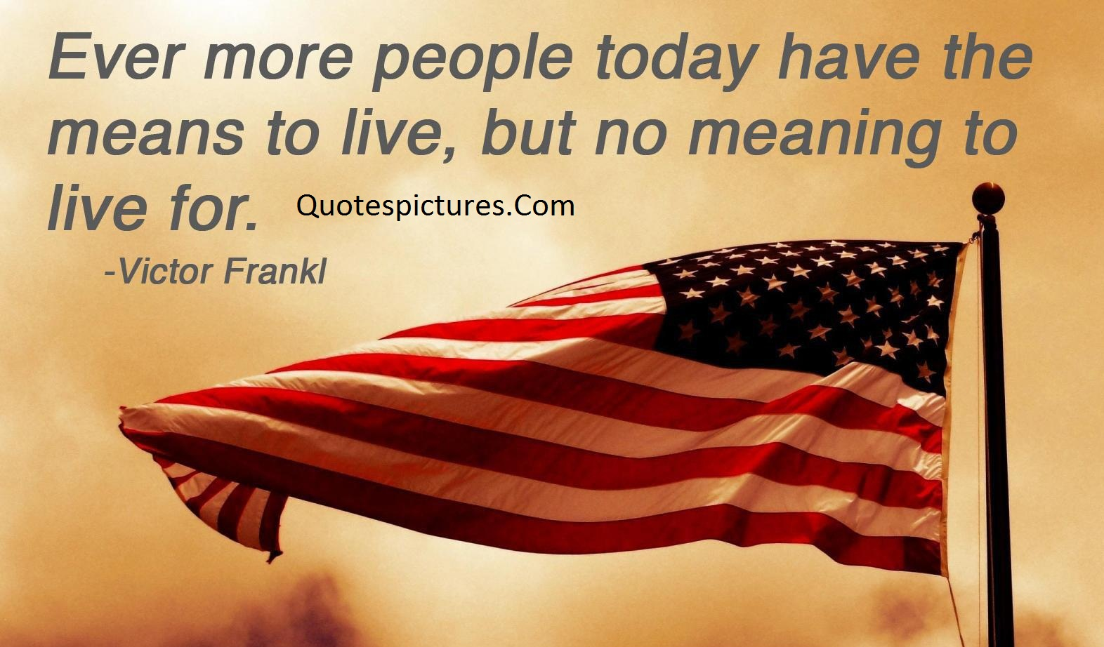 America Quotes - Ever More People Today Have The Means To Live By Victor Frankl