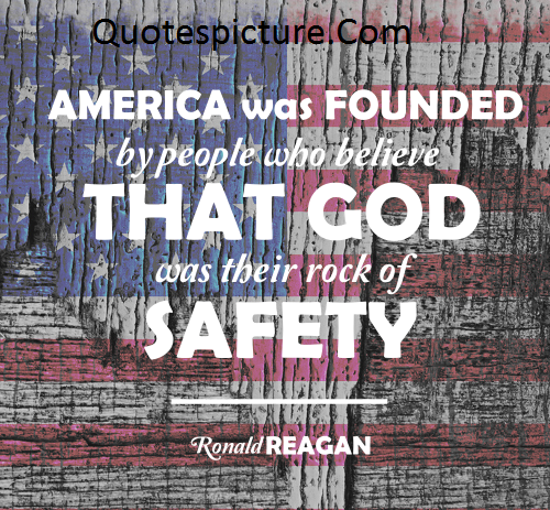 America Quotes - People Who Believe That God Was Their Rock Of Safety By Ronald Reagan
