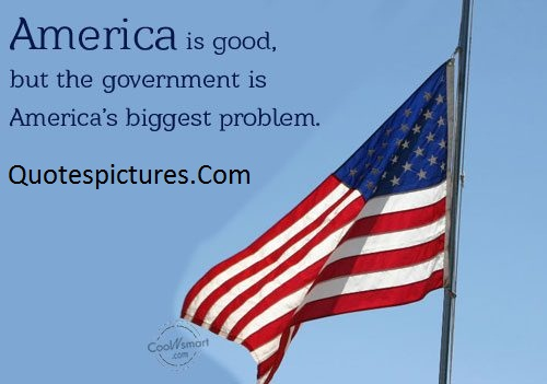 America Quotes - The Goverment Is America's Biggest Problem