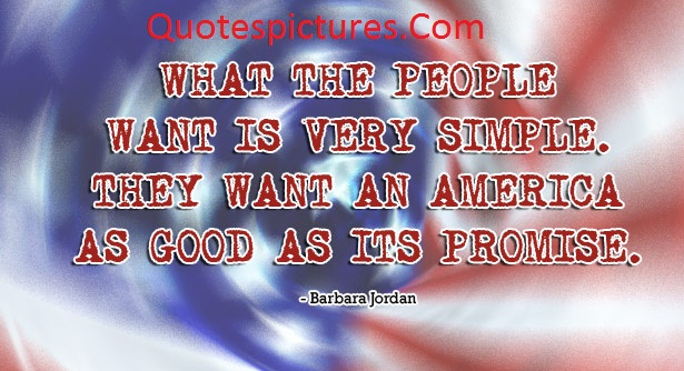 America Quotes - What The People Want Is Very Simple By Barbara Jordan