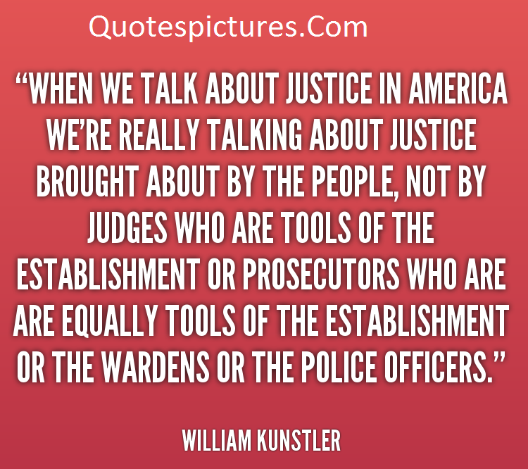 America Quotes - When We Talk About Justice In America By William Kunstler