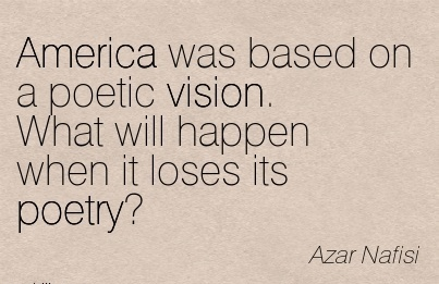 America was based on a poetic vision. What will happen when it loses its poetry