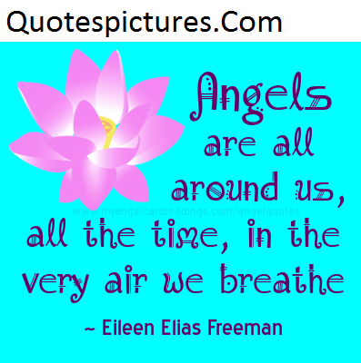 Angel Quotes - Angel Are All Around Us Eileen Elias Freeman