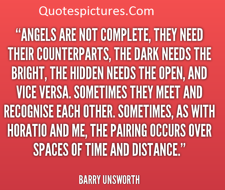 Angel Quotes - Angels  Are Not Complete They Need Their Counterparts And Vice Versa By Barry Unsworth