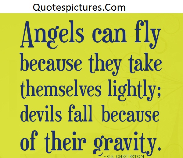 Angel Quotes - Angels Can Fly Beacause They Take Themselves Lightly
