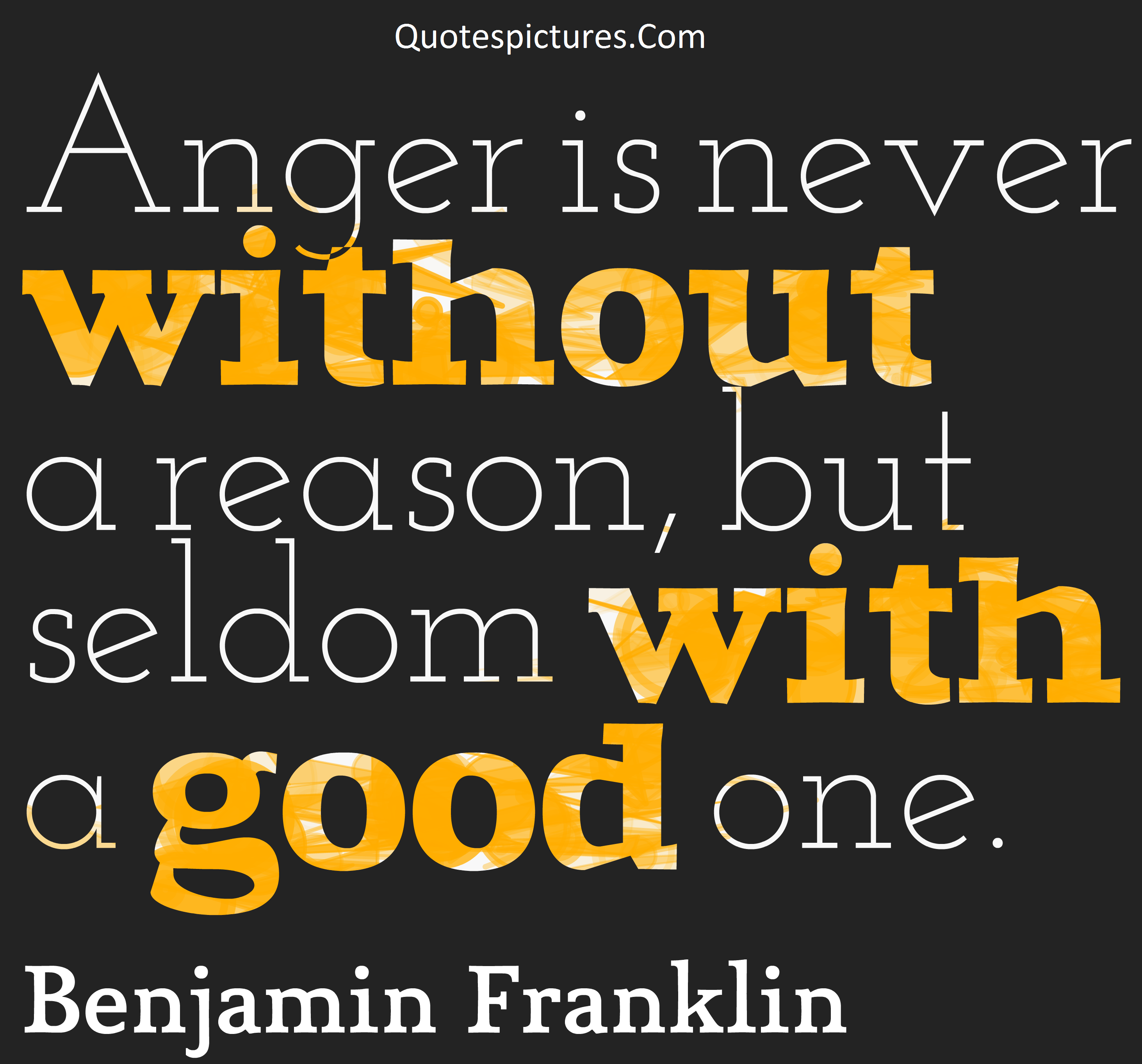 Anger Quotes - Anger Is Never Without A Reason By Benjamin Franklin