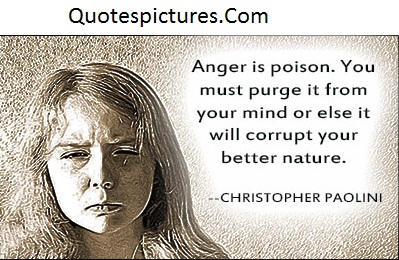 Anger Quotes - Anger Is Poison It Will Corrupy Your Better Nature By Christopher Paolini