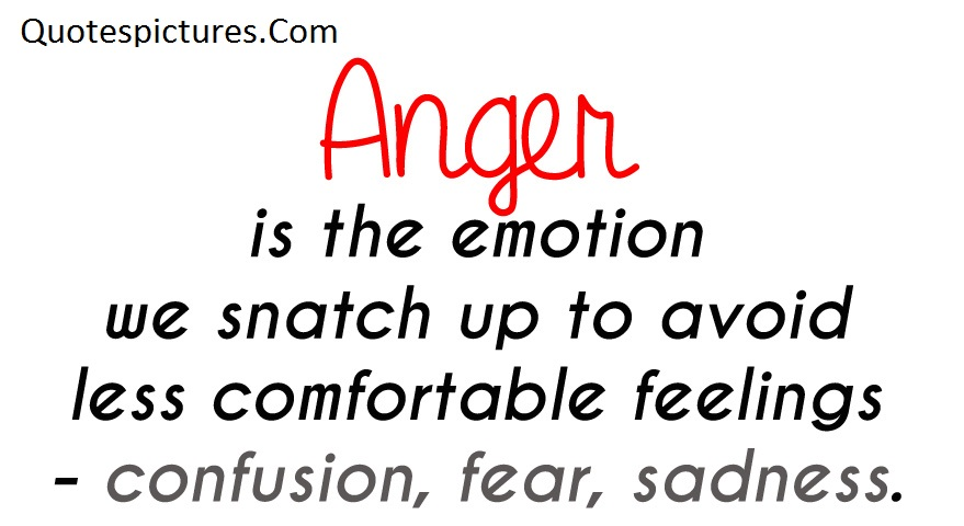 Anger Quotes - Anger Is The Emotion To Avoid Less Comfortable Feelings