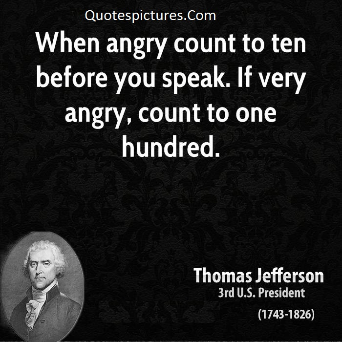 Anger Quotes - If Very Angry Count To One Hundred By Thomas Jefferson