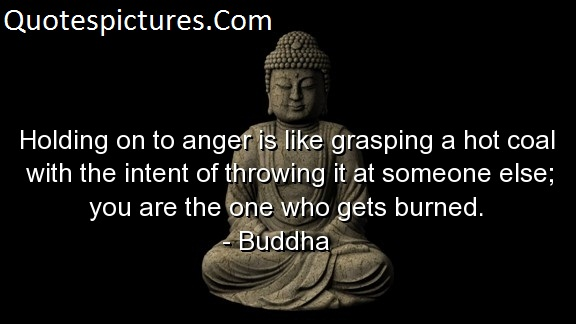 Anger Quotes - You Are The One Who Gets Burned By Buddha