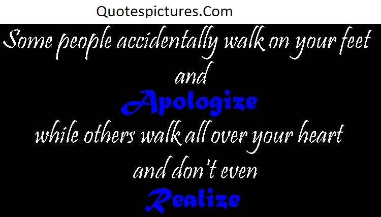 Apology Quotes - While Other People Walk All Over Your Heart And Don't Even Realize