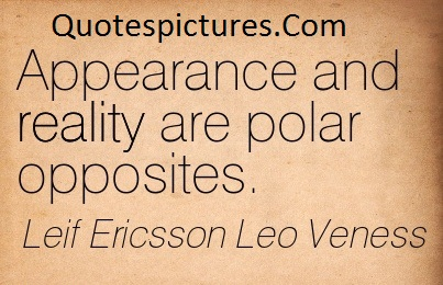 Appearence Quotes - Appearence And Reality Are Polar Opposites By Leif Ericsson Leo Veness