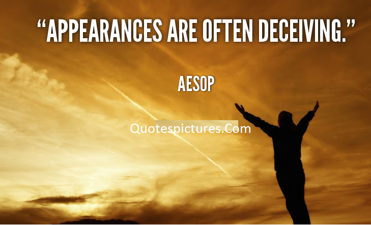 Appearence Quotes - Appearence Are Often Deceiving By Aesop