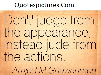 Appearence Quotes - Do Not Jidge From The Appearance By Amjed M Ghawanmeh