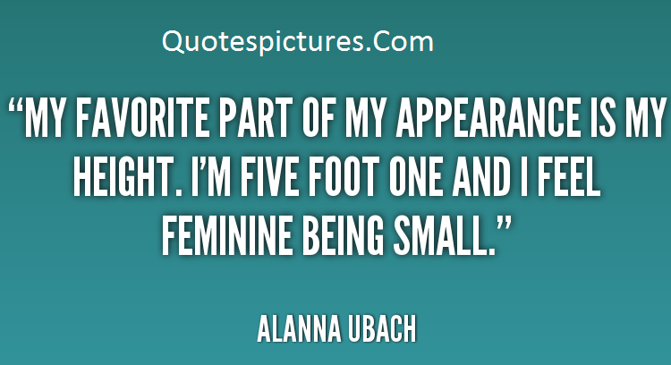 Appearence Quotes - I Am Five Foot One And I Feel Feminine Being Small By Alanna Ubach