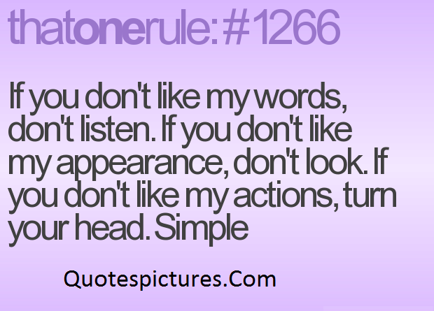 Appearence Quotes - If You Do Not Like My Words, Do Not Listen