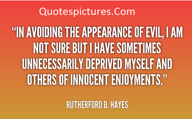 Appearence Quotes - In Avoiding The Apperance Of Evil By Rutherford B. Hayes