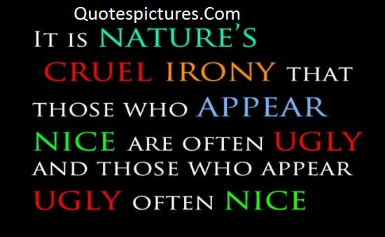 Appearence Quotes - It Is Nature's Cruel Irony That Those Who Appear