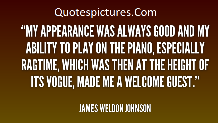 Appearence Quotes - My Appearence Was Always Good And My Ability To Play On The Piano By James Weldon Johnson