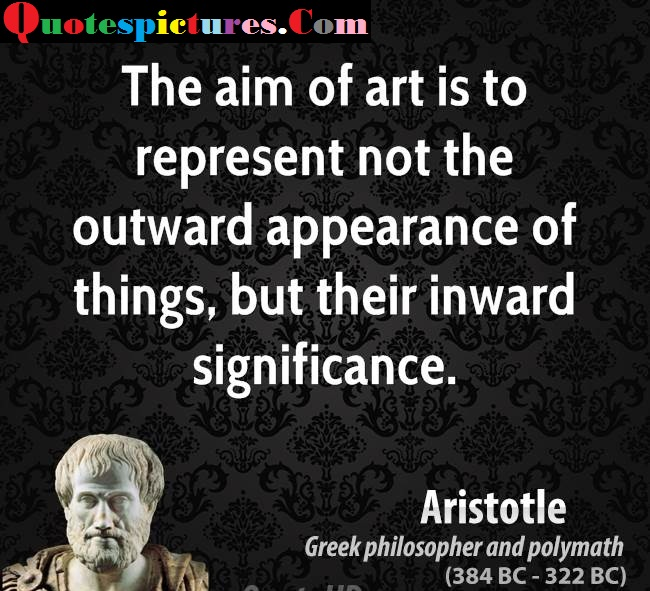 Appearence Quotes - The Aim Of Art Is To Represent Not The Outward Appearance Of Things By Aristotle