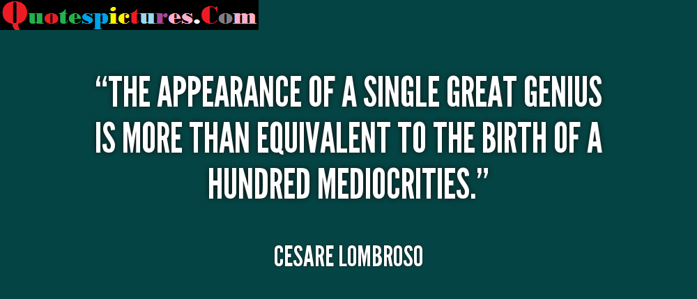 Appearence Quotes - The Appearence Of A Single Great genius By Cesare Lombroso