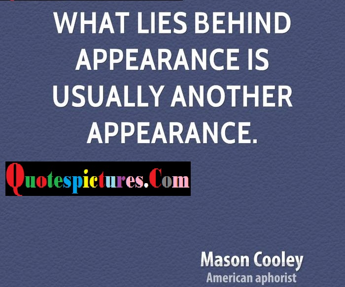 Appearence Quotes - What Lies Behind Appearence  By Mason Cooley