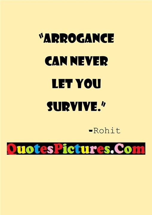 arrogance never survive