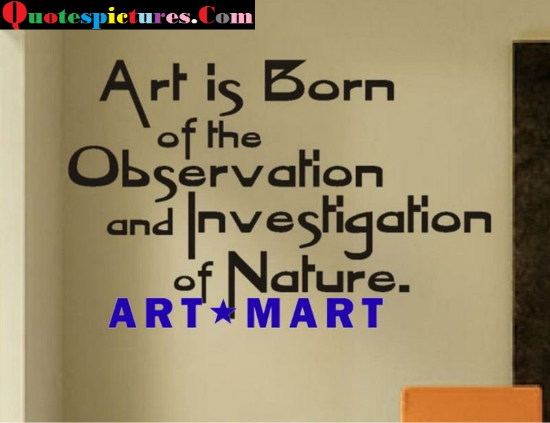 Art Quotes - Art Is Born Of The Observation Bt Art Mart