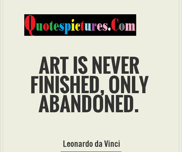 Art Quotes - Art Is Never Finished Leonardo Da Vinci
