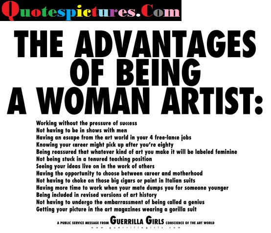 Art Quotes - The Advantages Of Being A Woman Artist