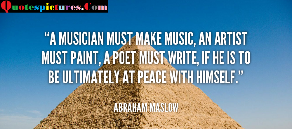 Artist Quotes - A Musician Must Make Music An Artist By Abraham Maslow