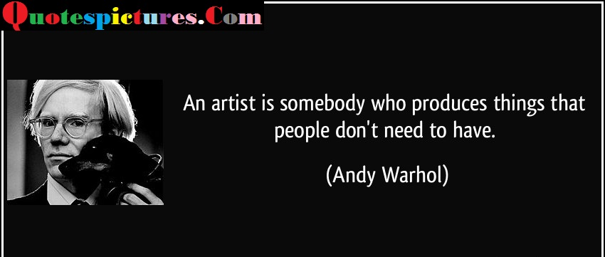 Artist Quotes - An Artist Is Somebody Who Produces Things By Andy Warhol
