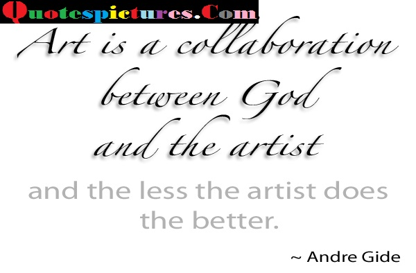 Artist Quotes - Art Is Collaboration Between God And The Artist By Andre Gide