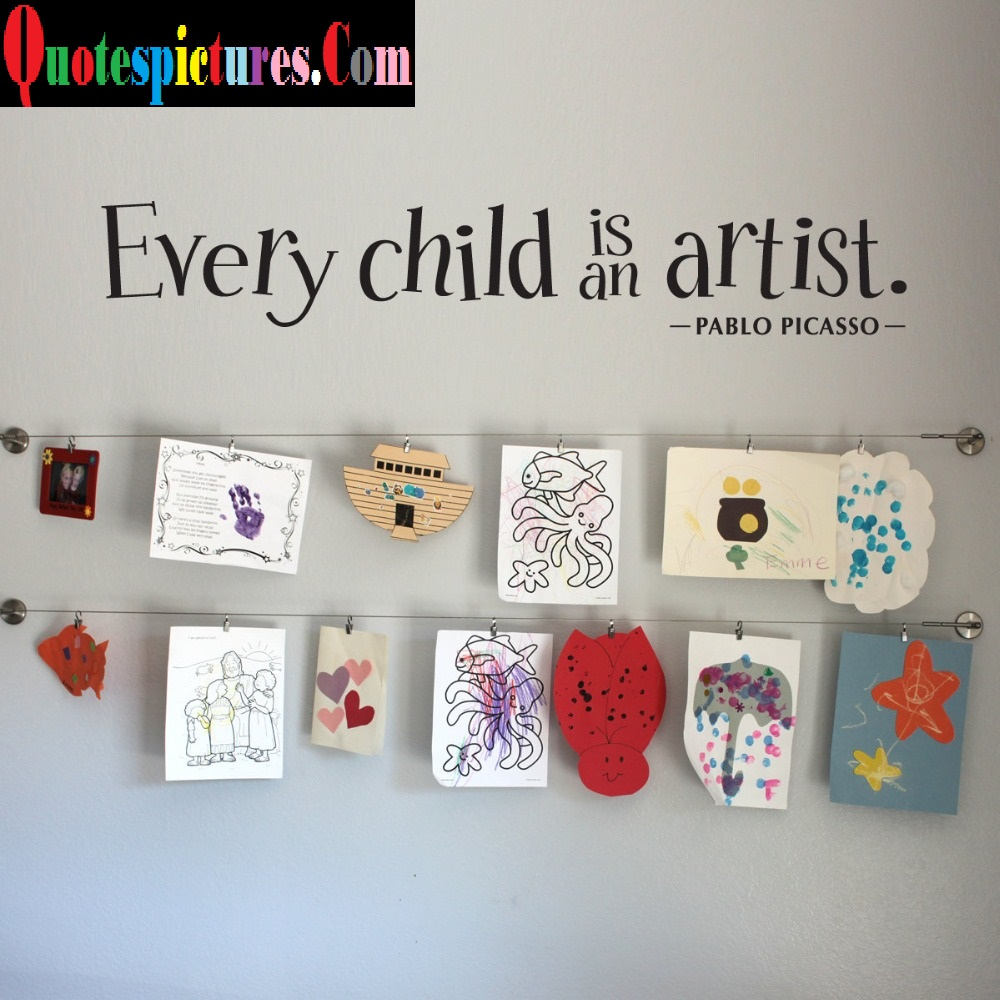 Artist Quotes - Every Child Is An Artist By Pablo Picasso