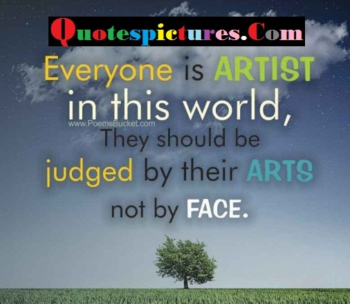 Artist Quotes - Everyone Is Artist In This World