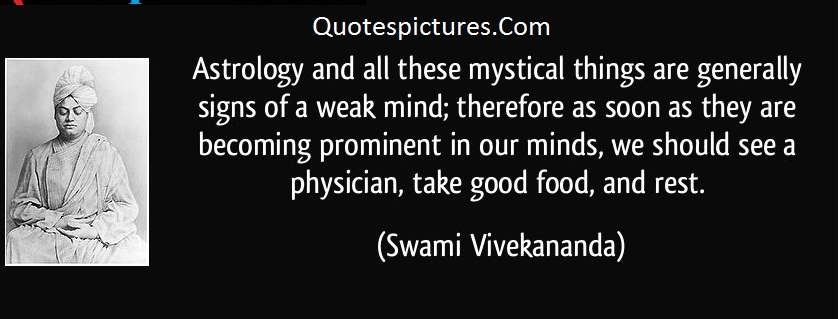 Astrology Quotes - Astrology And All These Mystical Things Are Generally Signs Of A Weak Mind By Swami Vivekananda