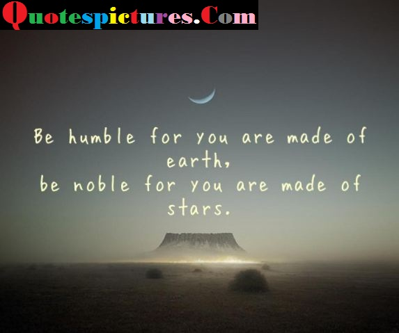 Astrology Quotes - Be Humble For You Are Made Of Earth