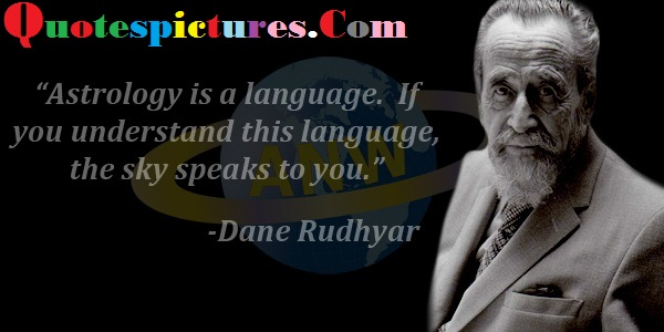 Astrology Quotes - If You Understand This Language The Sky Speaks To You By Dane Rudhyar